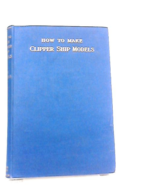 How to Make Clipper Ship Models By Edwarad. W. Hobbs
