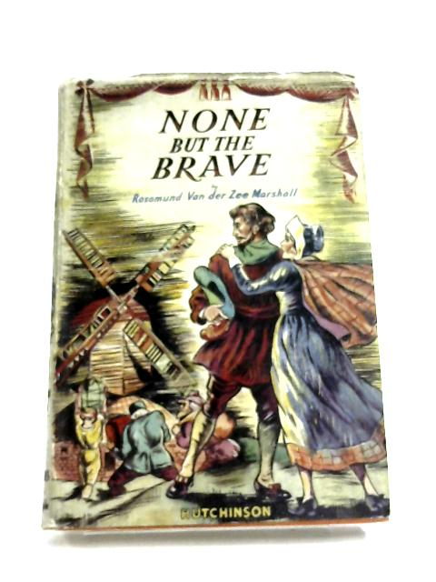 None but the Brave: A story of Holland By Rosamond Van Der Zee Marshall