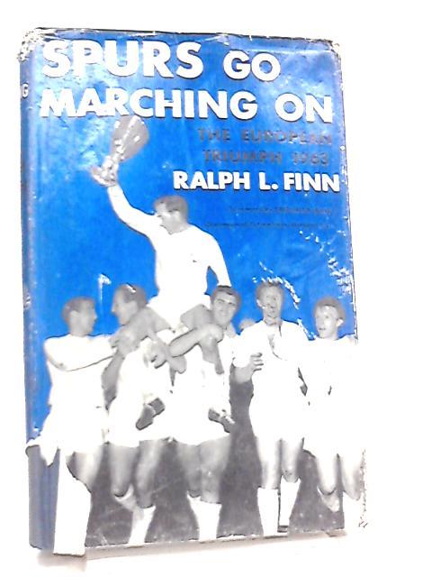 Spurs Go Marching On (The European Triumph 1963) by Ralph Finn