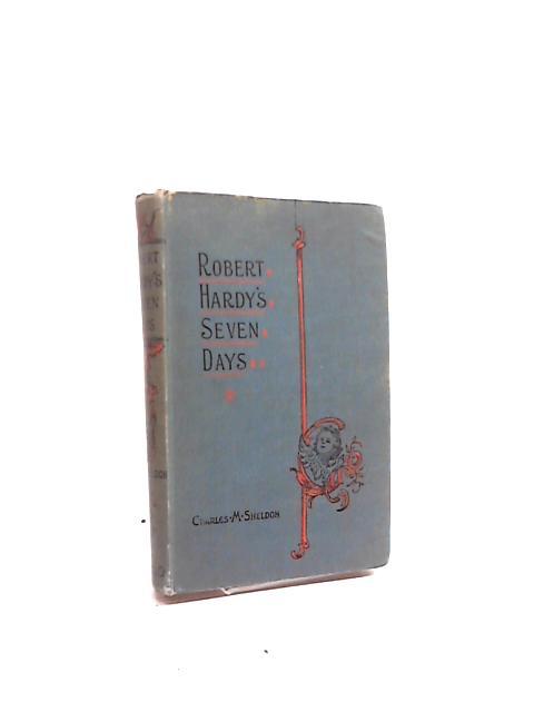 Robert Hardy's Seven Days By Charles M. Sheldon
