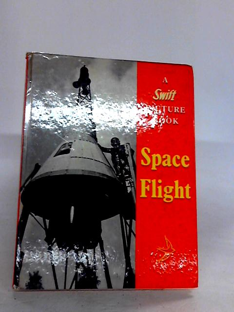 Space Flight (A Swift Picture Book) By Anon