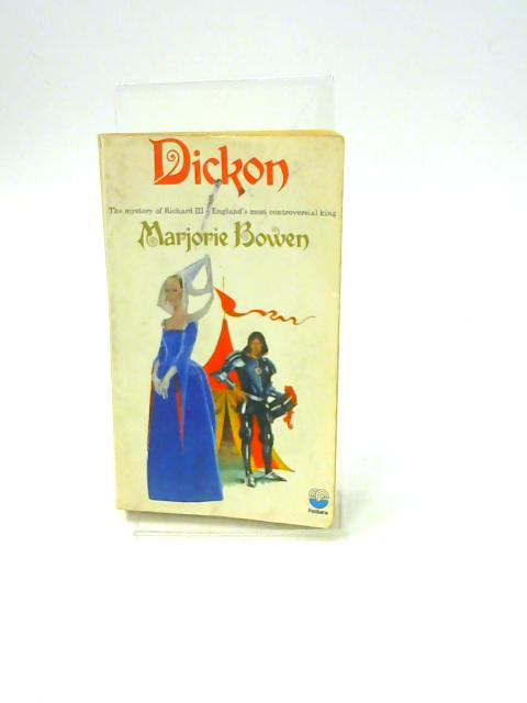 Dickon - The Mystery of Richard III - England's Most Controversial King By Marjorie Bowen