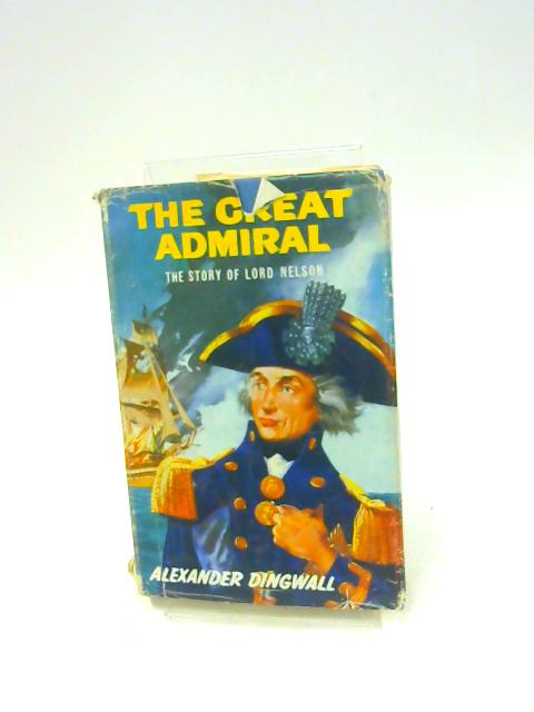 The Great Admiral by Alexander Dingwall By Dingwell. Alexander.