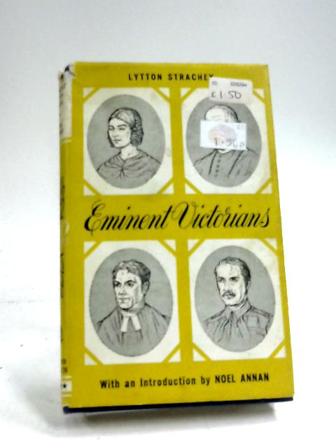 Eminent Victorians: Cardinal Manning; Florence Nightingale; Dr Arnold; General Gordon by Lytton Strachey