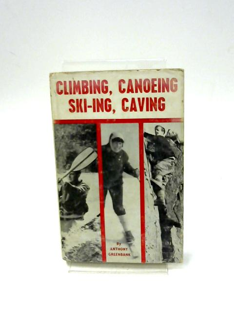 Climbing, Canoeing, Ski-ing and Caving (Right Way Books) By Greenbank, Anthony
