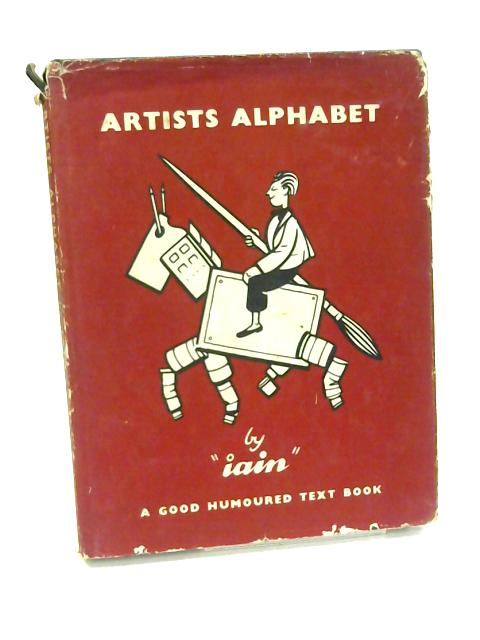 Artists alphabet: A good-humoured text book dedicated to amateur artists of all ages and every degree with the accent on water colours By Iain