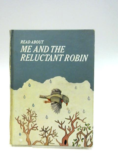 Me and The Reluctant Robin (Read about) By Alston, Edith
