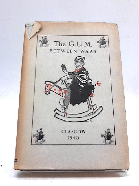 The G.U.M. Between Wars by Welsh, John; Munro, Harold H