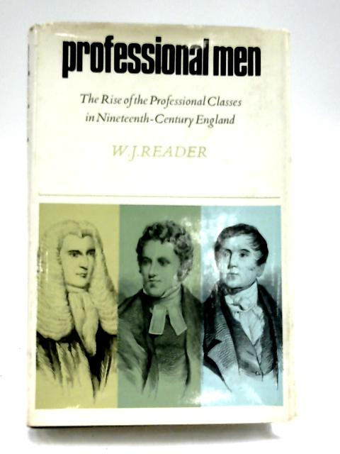 Professional Men: The Rise of the Professional Classes in Nineteenth-Century England by W. J. Reader