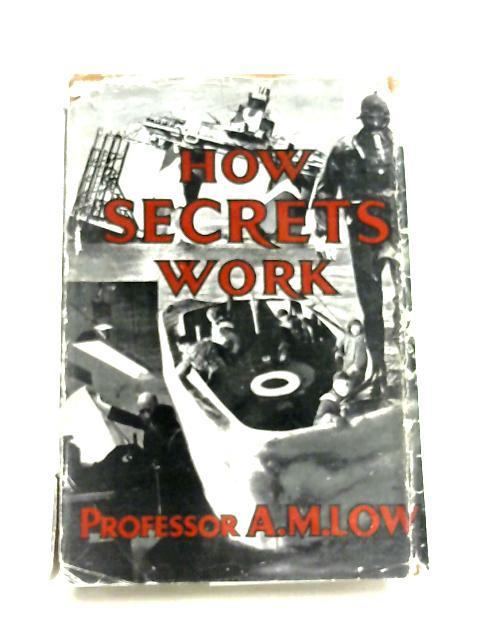 How Secrets Work By Professor A. M. Low