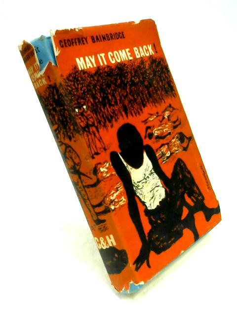 May it Come Back! By Geoffrey Bainbridge