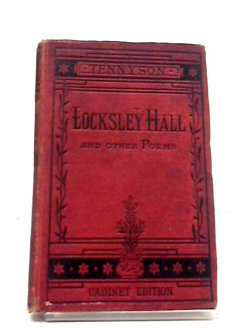 The Works of Alfred Tennyson; Locksley Hall And Other Poems By Alfred Tennyson