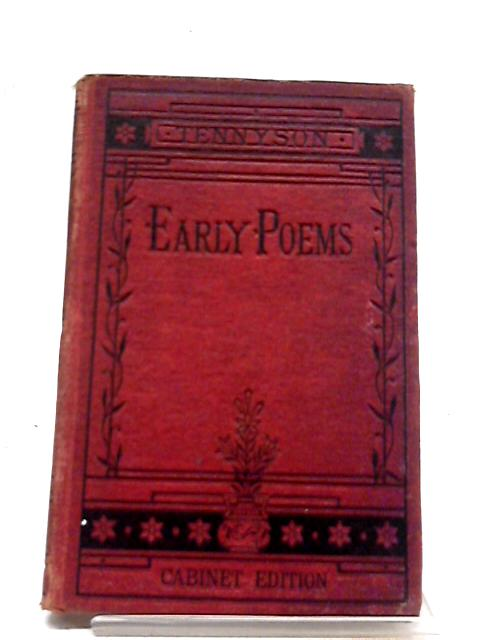 Early Poems The Works of Alfred Tennyson (Cabinet Edition) Vol. I. By Alfred Tennyson