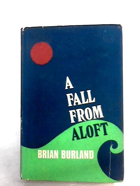 Fall from Aloft By Burland, Brian