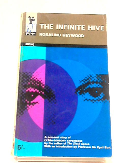 The Infinite Hive: A Personal Record of Extra-Sensory Experiences by Rosalind Heywood