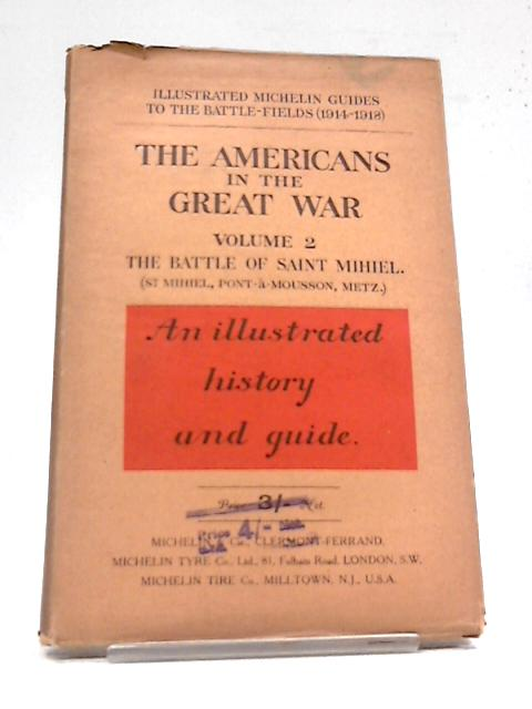 The Americans in the Great War, Volume II: The Battle of Saint Mihiel (Michelin's Illustrated Guides to the Battle-Fields 1914-1918) by Michelin
