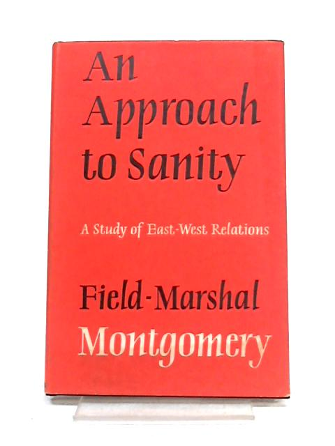 An Approach to Sanity: A Study of East-West Relations By Field-Marshal Montgomery