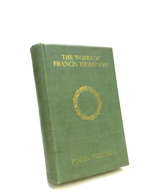 The Works of Francis Thompson. Poems Volume I by Francis Thompson