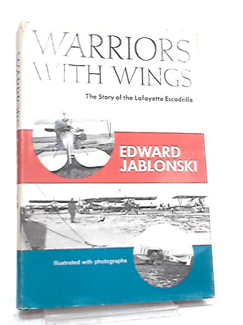 Warriors With Wings, The Story of the Lafayette Escadrille By Edward Jablonski
