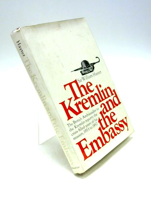 The Kremlin and the Embassy By Sir William Hayter