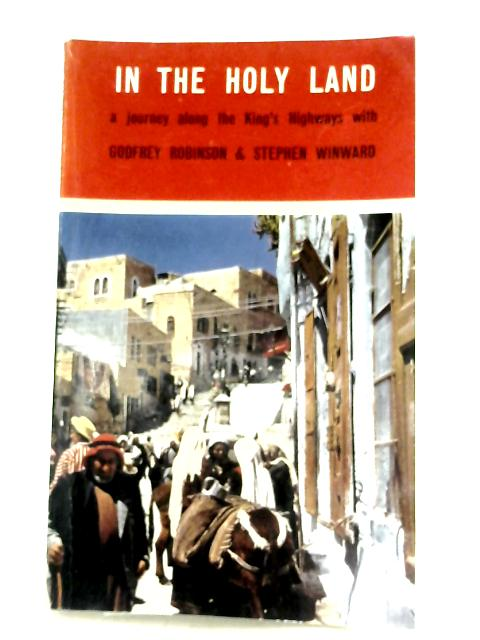 In the Holy Land: A Journey Along the King's Highways By Godfrey Clive Robinson