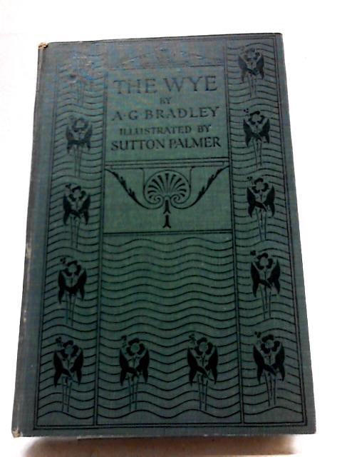 The Wye by A.G. Bradley