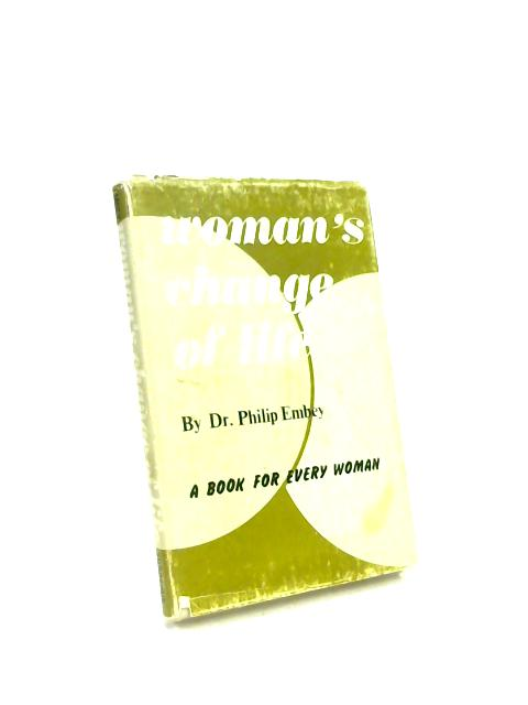 Woman's Change of Life By Dr. Philip Embey