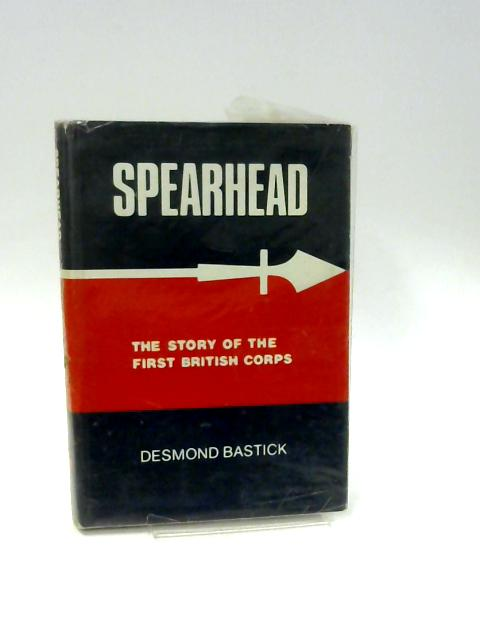 Spearhead: The Story of the First British Corps by Desmond Bastick by Desmond Bastick