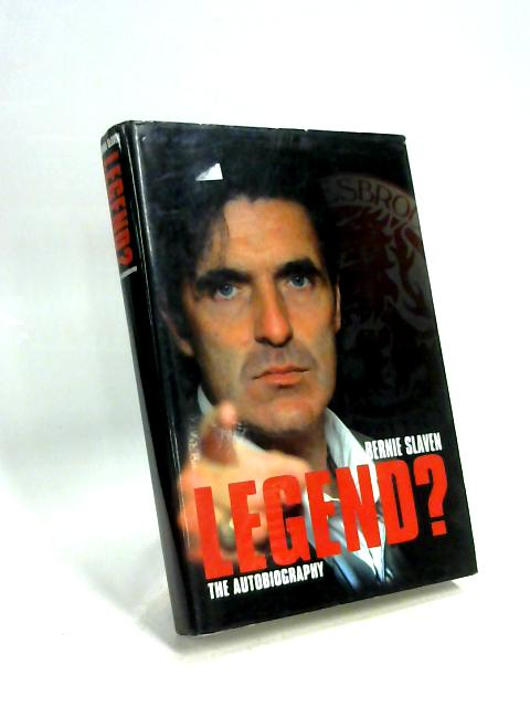 Legend?: The Autobiography by Bernard Slaven