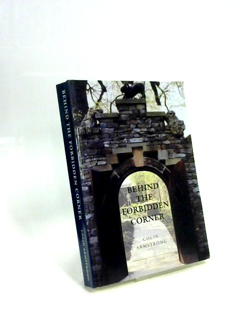 Behind the Forbidden Corner by Armstrong Colin