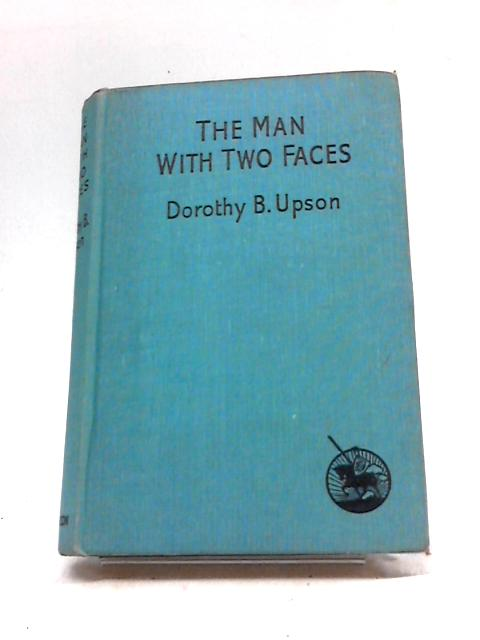 The Man with Two Faces By Dorothy B Upson