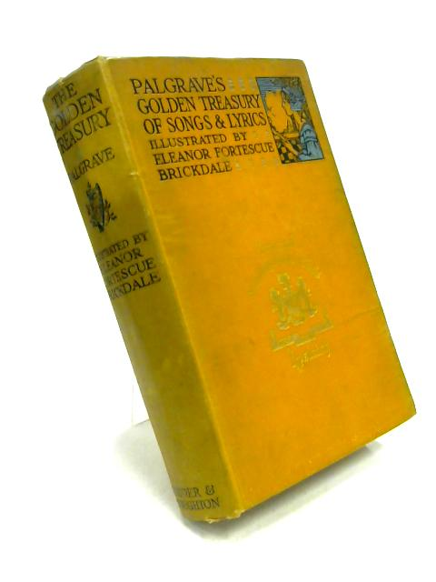 The Golden Treasury of the Best Songs and Lyrical Poems By Ed. by F.T. Palgrave