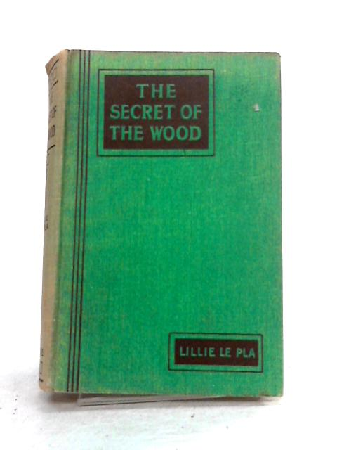 The Secret of the Wood by Lillie Le Pla