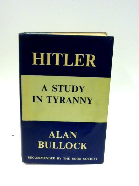 Hitler: A Study in Tyranny by Bullock, Alan