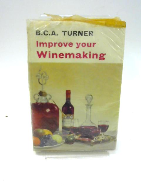 Improve Your Winemaking by Turner, B. C. A