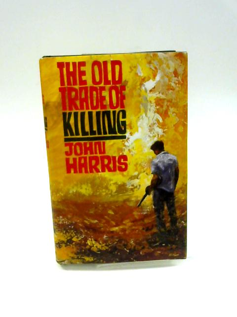 The Old Trade Of Killing by Harris, John.