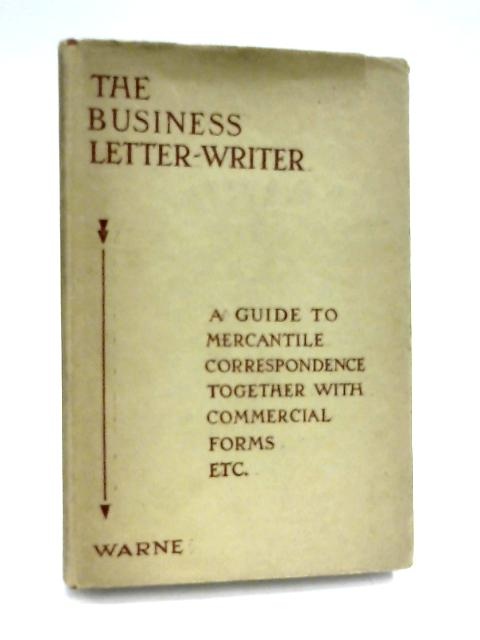 The Business Letter Writer: A Guide To Correspondence By Anon