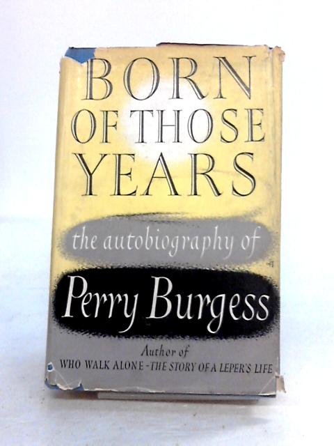 Born in Those Years: An Autobiography by Perry Burgess