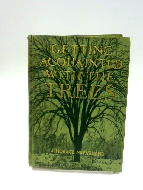 Getting Acquainted With Trees by J Horace McFarland