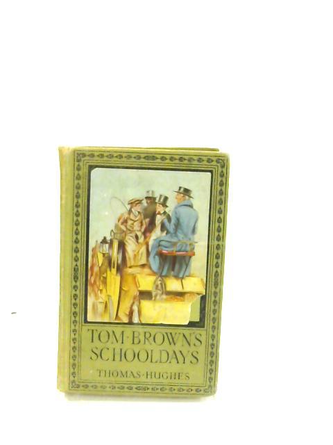 Tom Brown's School Days - by Thomas Hughes, (An Old Boy)