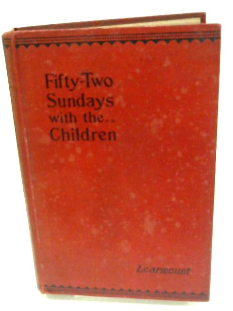 Fifty-Two Sundays With The Children: A Series Of Sunday Morning Talks By J. Learmount