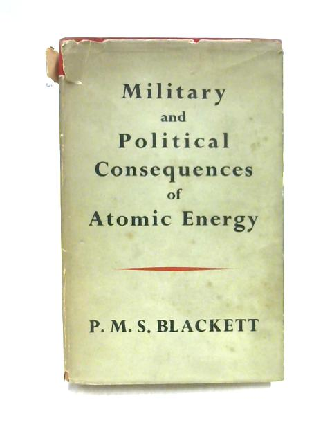 Military & Political Consequences of Atomic Energy by Blackett