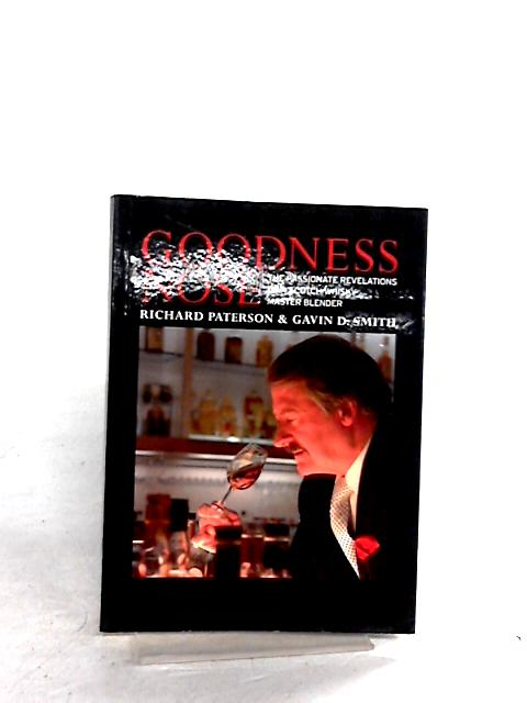 Goodness Nose: The Passionate Revelations of a Scotch Whisky by Richard Paterson