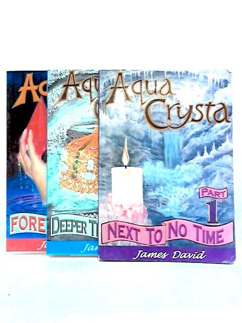 Aqua Crysta: Parts 1, 2 and 3 by James David