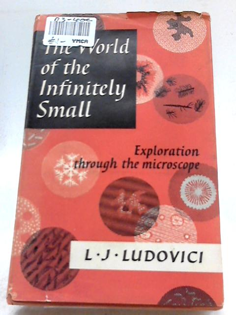 The World of The Infinitely Small: Explorations Through The Microscope By Ludovici, LJ.