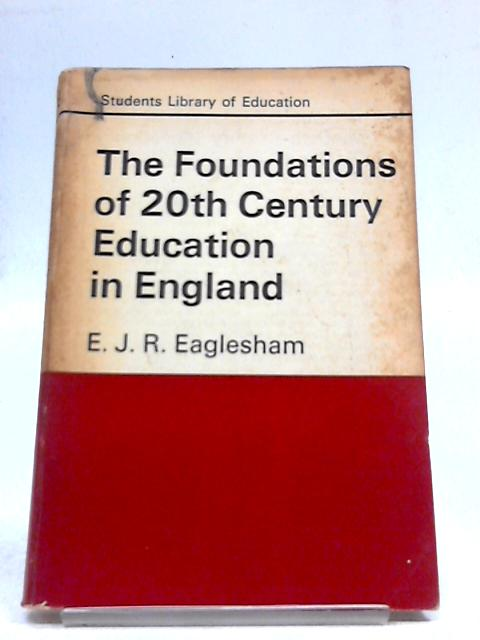 The Foundations of 20th Century Education In England By E J R Eaglesham