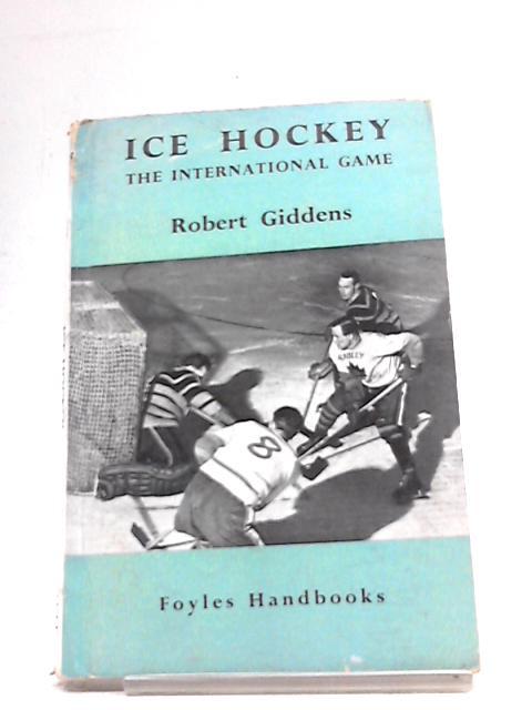 Ice Hockey: The International Game (Foyles Handbooks) by Robert Giddens