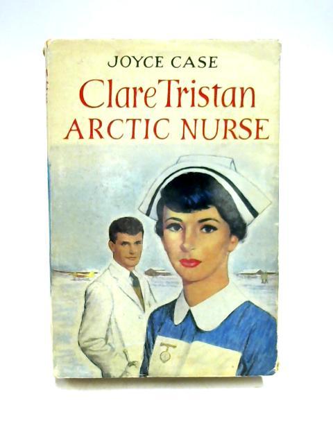 Clare Tristan: Arctic Nurse By Joyce Case