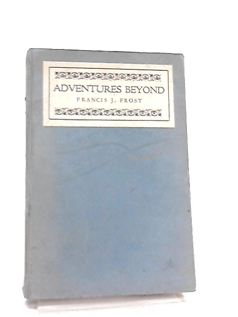 Adventures Beyond By Francis J. Frost