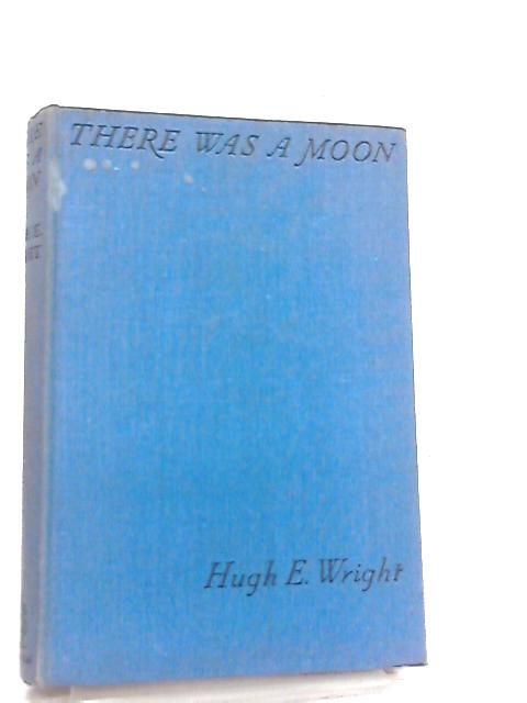 There Was a Moon By Hugh E. Wright
